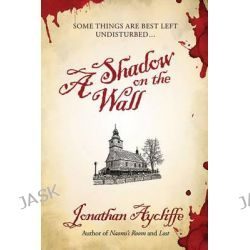 A Shadow on the Wall by Jonathan Aycliffe, 9781597805551.