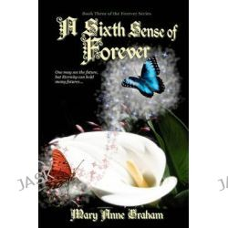 A Sixth Sense of Forever, Book Three of the Forever Series by Mary Anne Graham, 9781448682119.