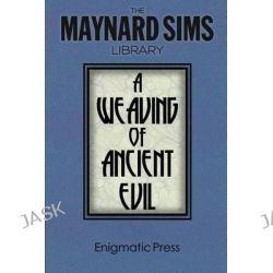 A Weaving of Ancient Evil, The Maynard Sim Library. Vol. 4 by Maynard Sims, 9781497570153.