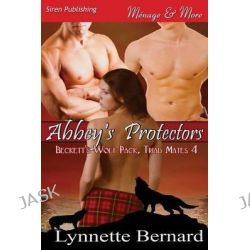 Abbey's Protectors [Beckett's Wolf Pack, Triad Mates 4] (Siren Publishing Menage and More), Beckett's Wolf Pack, Triad Mates by Lynnette Bernard, 9781627404303.