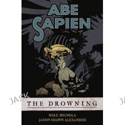Abe Sapien Volume 1, The Drowning by Mike Mignola, 9781595821850.