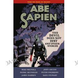 Abe Sapien Volume 2, the Devil Does Not Jest by John Arcudi, 9781595829252.