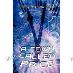 A Town Called Price by Robert Maslow Drake, 9781606722480.