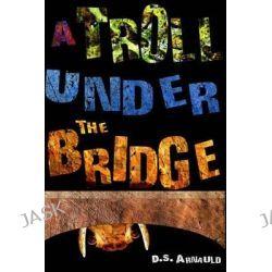 A Troll Under the Bridge by D S Arnauld, 9781491052914.