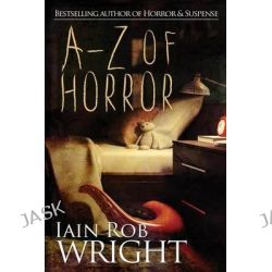 A-Z of Horror, The Complete Collection by Iain Rob Wright, 9781523814039.