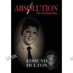 Absolution, The Ted Roth Story by Edmund Hulton, 9781681765228.
