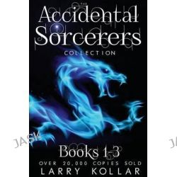 Accidental Sorcerers, The First Collection by Larry E Kollar, 9781514373033.