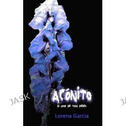 Aconito, El Amor Que Todos Quieren by Lorena Gracia, 9781479104260.