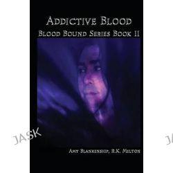 Addictive Blood - Blood Bound Series Book 11, Blood Bound Series by Amy Blankenship, 9781480140127.