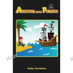 Addison and the Pirates by Kathy Tennefoss, 9781936874347.