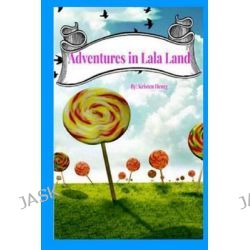 Adventures in Lala Land by Kristen Henry, 9781494952235.