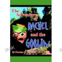 Adventures of Rachel and the Goblin by Norman R. Rudnick, 9781418439835.