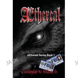 Aethereal by Christopher W Wilcox Sr, 9781593744342.