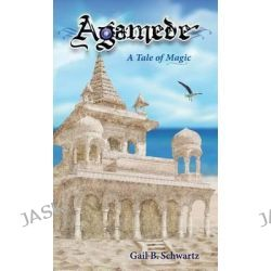 Agamede, a Tale of Magic by Gail B Schwartz, 9781938281419.