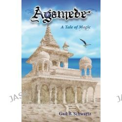 Agamede, a Tale of Magic by Gail B Schwartz, 9781938281426.