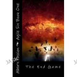 Agile Sin Book One, The End Game by Alburn K Passion, 9781493723034.