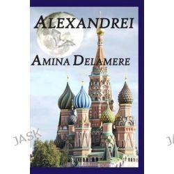 Alexandrei by Amina Delamere, 9780615883045.