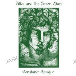 Alice and the Green Man, Restored Edition by Constance Sprague, 9781484989302.