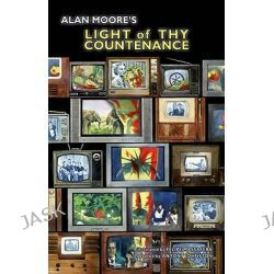 Alan Moore's Light of Thy Countenance by Alan Moore, 9781592910625.