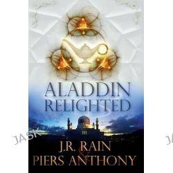 Aladdin Relighted by J R Rain, 9781500676292.