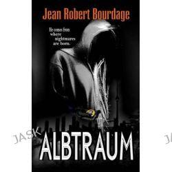 Albtraum by Jean Robert Bourdage, 9780692329818.