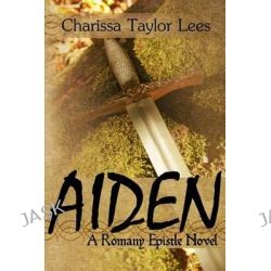 Aiden, A Romany Epistle by Charissa Lees, 9781497423862.