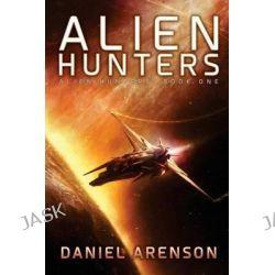 Alien Hunters, Alien Hunters Book 1 by Daniel Arenson, 9781505658200.