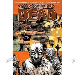 All Out War : Part 1, The Walking Dead : Volume 20 by Robert Kirkman, 9781607068822.