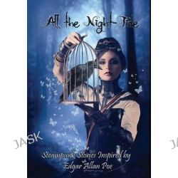 All the Night-Tide, A Collection of Steampunk Stories Based on the Poems of Edgar Allan Poe by Aiyana Jackson, 9780957368262.