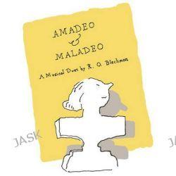 Amadeo & Maladeo, A Musical Duet by R. O. Blechman, 9781606999158.