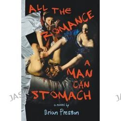 All the Romance a Man Can Stomach by Brian Preston, 9780991861835.