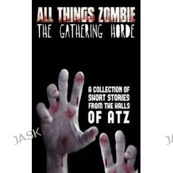 All Things Zombie, The Gathering Horde by Chris Philbrook, 9781503231528.