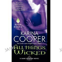 All Things Wicked: No. 3, A Dark Mission Novel by Karina Cooper, 9780062046932.