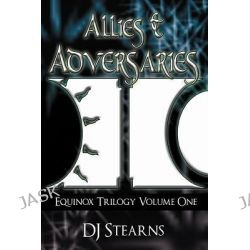 Allies & Adversaries, Equinox Trilogy Volume One by Dj Stearns, 9781468583595.