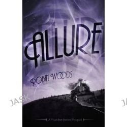 Allure, A Watcher Series Prequel by Robin Woods, 9780985454289.