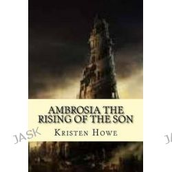 Ambrosia the Rising of the Son, The Realm of the Enchantians Saga by Kristen M Howe, 9781508992189.