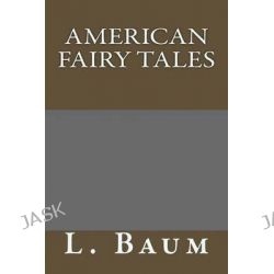 American Fairy Tales by L Frank Baum, 9780692214299.