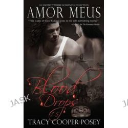 Amor Meus, An Erotic Vampire Romance Collection by Tracy Cooper-Posey, 9781927901748.