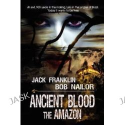 Ancient Blood, The Amazon by Bob Nailor, 9781615727711.