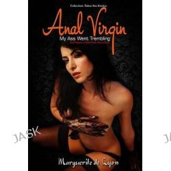 Anal Virgin, My Ass Went Trembling- His Tool Was Enormous by Marguerite De Lyon, 9781512246803.