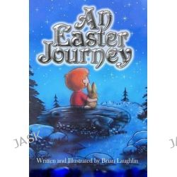 An Easter Journey by Brian Laughlin, 9781495412325.