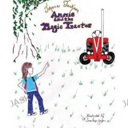 Annie and the Magic Tractor by Johnna L Jackson, 9781480252257.