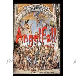 Angelfall Book I - A Novel of Hell by S E Foulk, 9781461185208.
