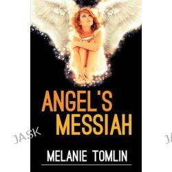 Angel's Messiah, Angel by Melanie Tomlin, 9780994450272.