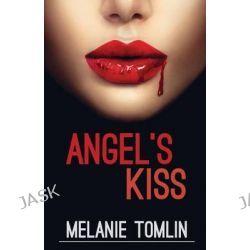 Angel's Kiss, Angel by Melanie Tomlin, 9780994450210.