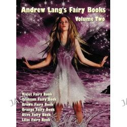 Andrew Lang's Fairy Books in Two Volumes, Volume 2, (illustrated and Unabridged), Violet Fairy Book, Crimson Fairy Book,
