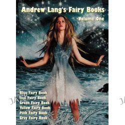 Andrew Lang's Fairy Books, Volume 1 (illustrated and Unabridged), Blue Fairy Book, Red Fairy Book, Green Fairy Book, Yel