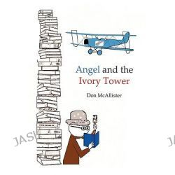 Angel and the Ivory Tower by Don McAllister, 9781449052201.