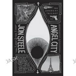 Angel City, Angelus Trilogy by Jon Steele, 9780399574566.