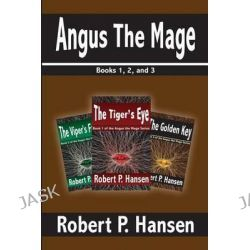 Angus the Mage, Books 1, 2, and 3 by Robert P Hansen, 9781508810834.